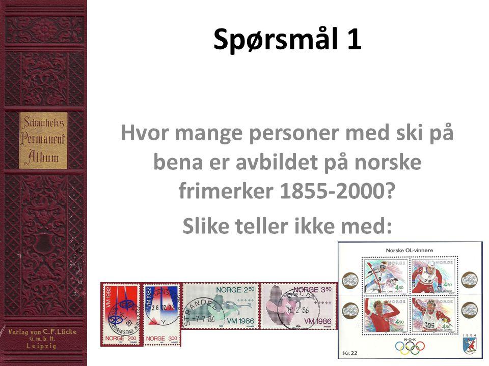 Spørsmål 1 Hvor mange personer med ski på bena er avbildet på norske frimerker 1855-2000.