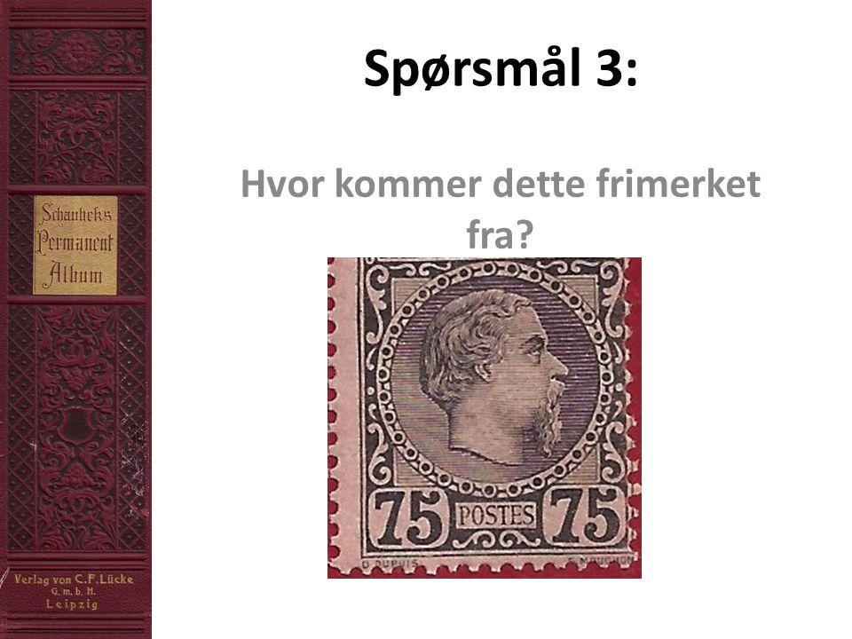 Spørsmål 3: Hvor kommer dette frimerket fra