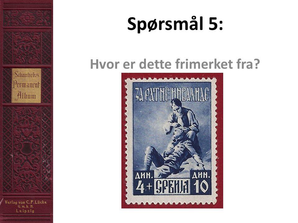 Spørsmål 5: Hvor er dette frimerket fra