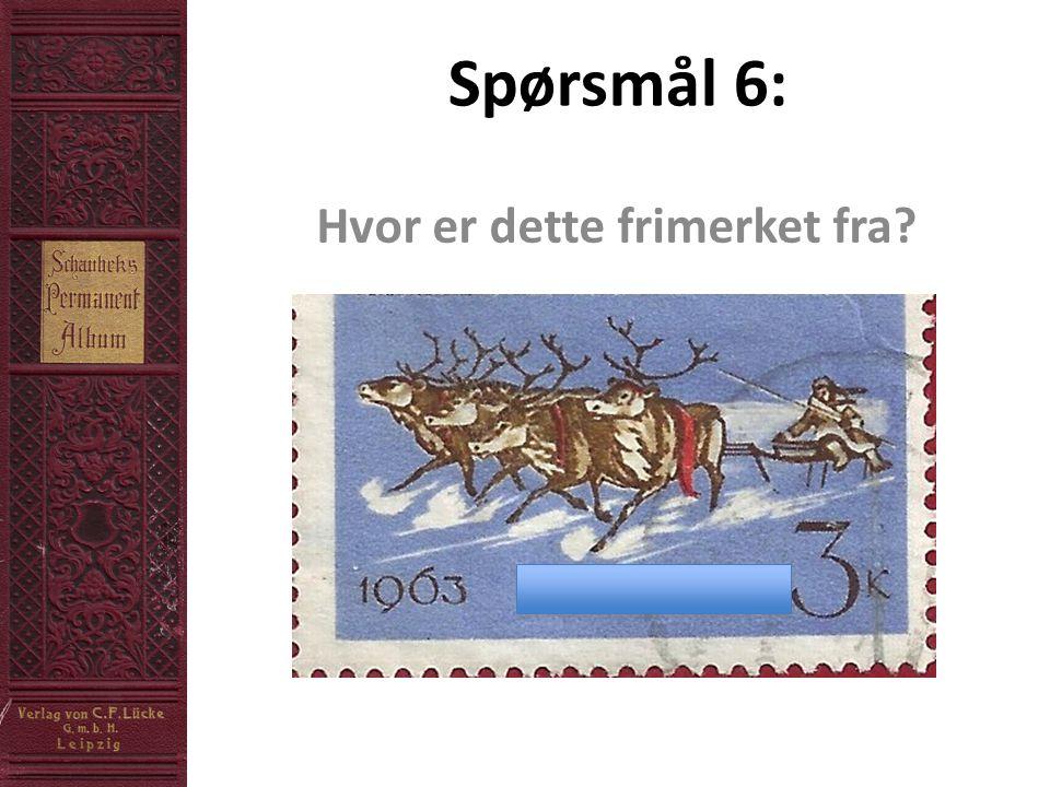 Spørsmål 6: Hvor er dette frimerket fra