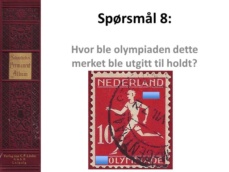 Spørsmål 8: Hvor ble olympiaden dette merket ble utgitt til holdt