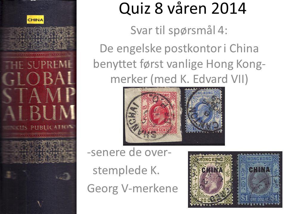 Quiz 8 våren 2014 Svar til spørsmål 4: De engelske postkontor i China benyttet først vanlige Hong Kong- merker (med K.
