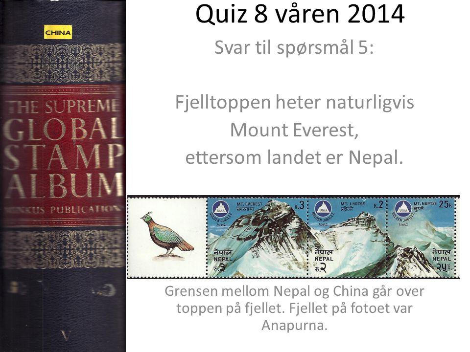 Quiz 8 våren 2014 Svar til spørsmål 5: Fjelltoppen heter naturligvis Mount Everest, ettersom landet er Nepal.
