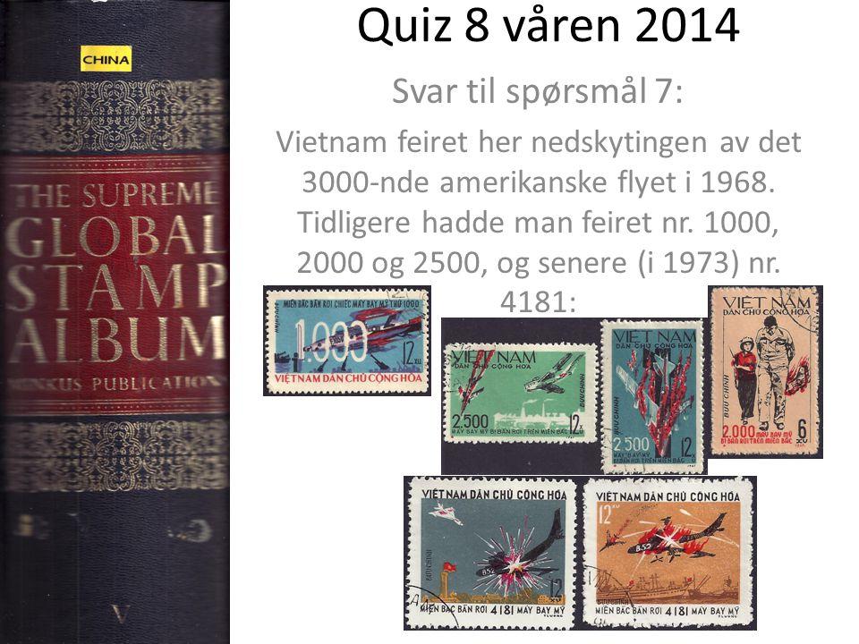 Quiz 8 våren 2014 Svar til spørsmål 7: Vietnam feiret her nedskytingen av det 3000-nde amerikanske flyet i 1968.