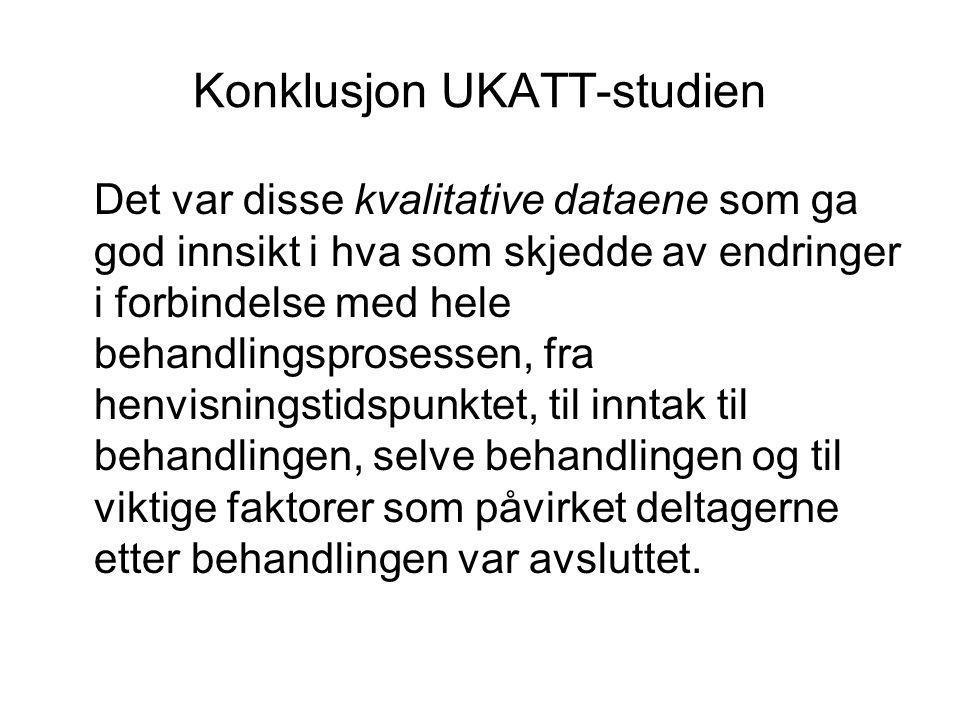 Konklusjon UKATT-studien Det var disse kvalitative dataene som ga god innsikt i hva som skjedde av endringer i forbindelse med hele behandlingsprosess