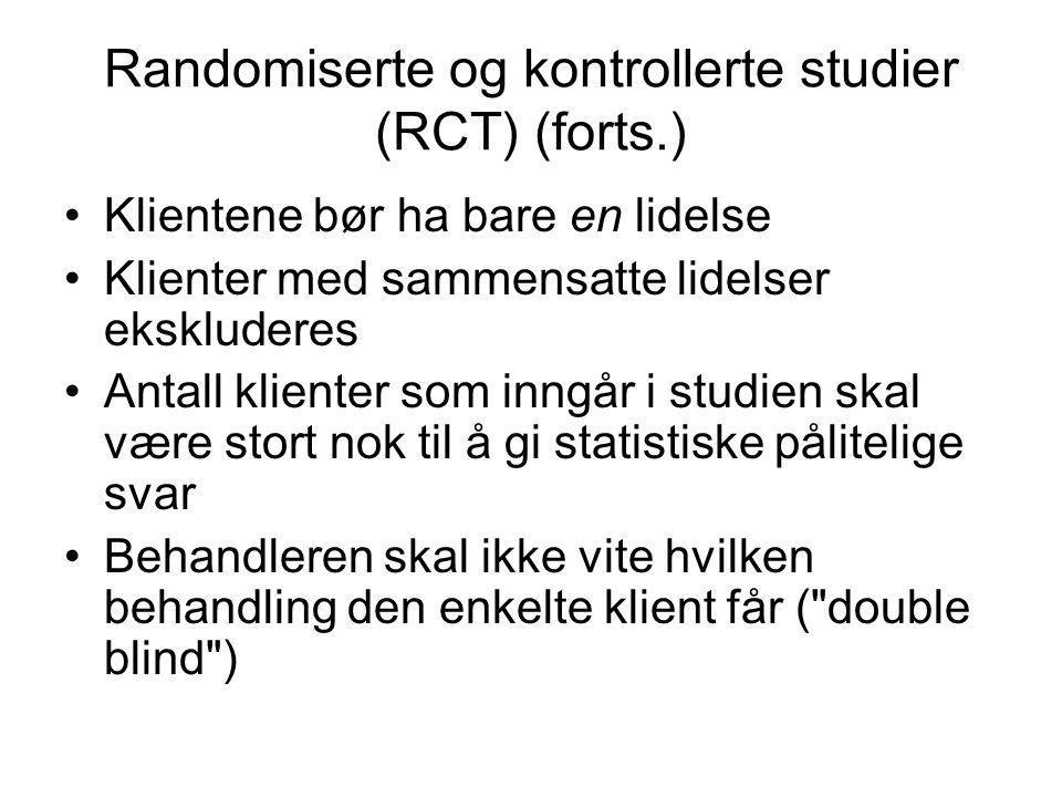 Randomiserte og kontrollerte studier (RCT) (forts.) Klientene bør ha bare en lidelse Klienter med sammensatte lidelser ekskluderes Antall klienter som