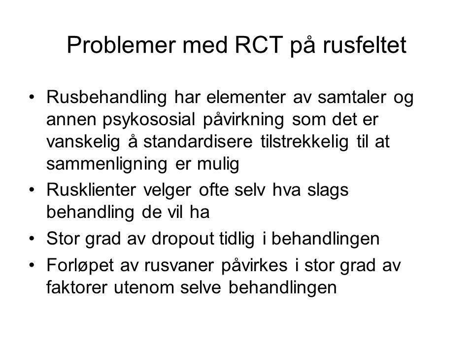 Problemer med RCT på rusfeltet Rusbehandling har elementer av samtaler og annen psykososial påvirkning som det er vanskelig å standardisere tilstrekke