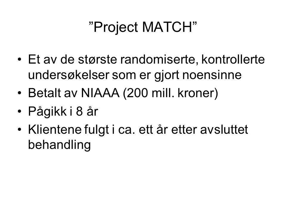 """""""Project MATCH"""" Et av de største randomiserte, kontrollerte undersøkelser som er gjort noensinne Betalt av NIAAA (200 mill. kroner) Pågikk i 8 år Klie"""