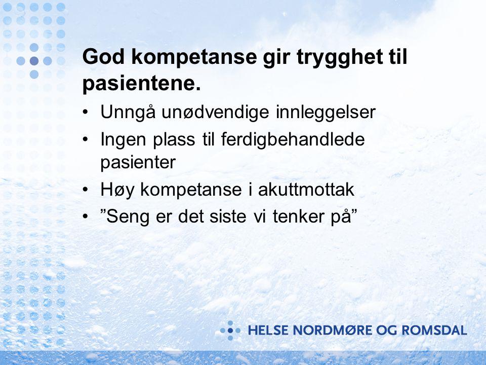 """God kompetanse gir trygghet til pasientene. Unngå unødvendige innleggelser Ingen plass til ferdigbehandlede pasienter Høy kompetanse i akuttmottak """"Se"""