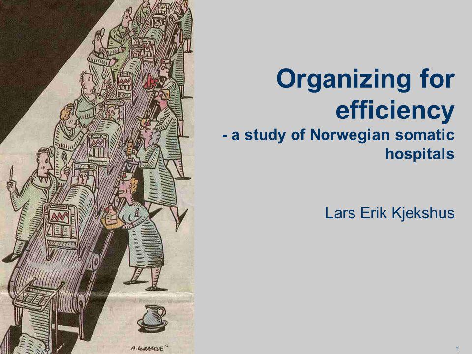1 Lars Erik Kjekshus Organizing for efficiency - a study of Norwegian somatic hospitals