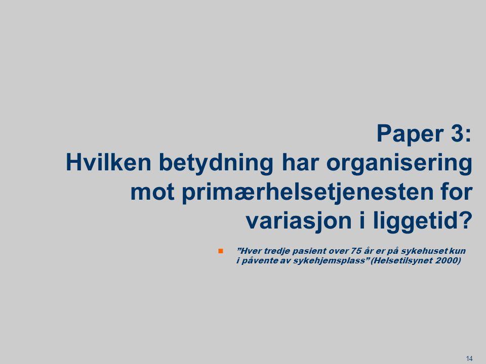 14 Paper 3: Hvilken betydning har organisering mot primærhelsetjenesten for variasjon i liggetid.