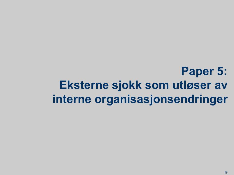 19 Paper 5: Eksterne sjokk som utløser av interne organisasjonsendringer