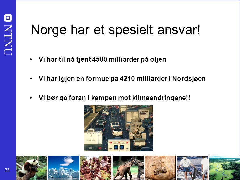 23 Norge har et spesielt ansvar! Vi har til nå tjent 4500 milliarder på oljen Vi har igjen en formue på 4210 milliarder i Nordsjøen Vi bør gå foran i