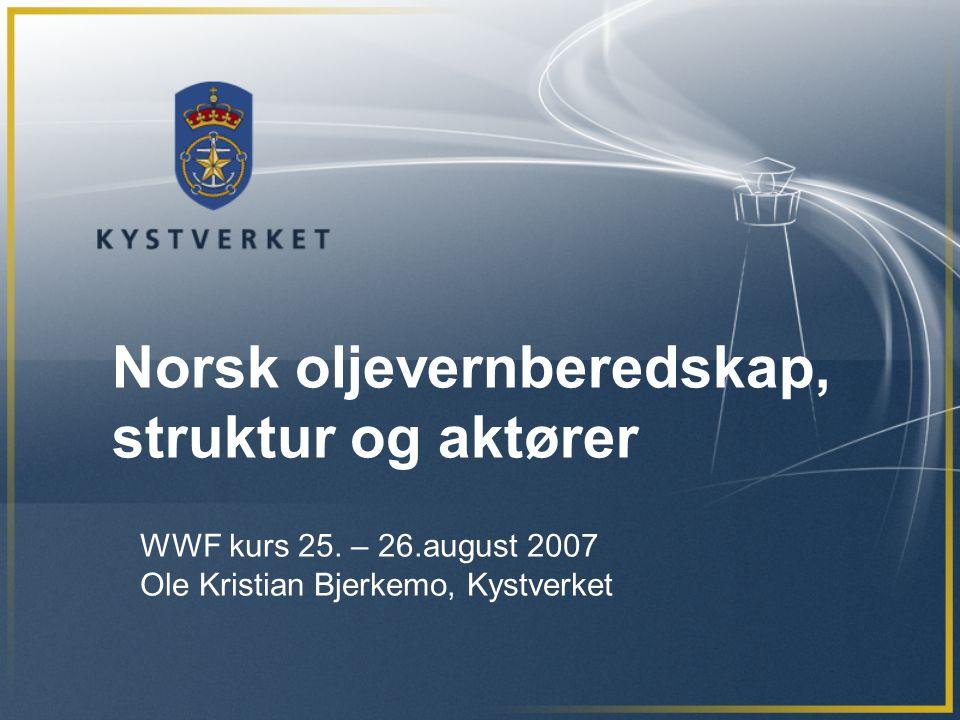 Norsk oljevernberedskap, struktur og aktører WWF kurs 25. – 26.august 2007 Ole Kristian Bjerkemo, Kystverket