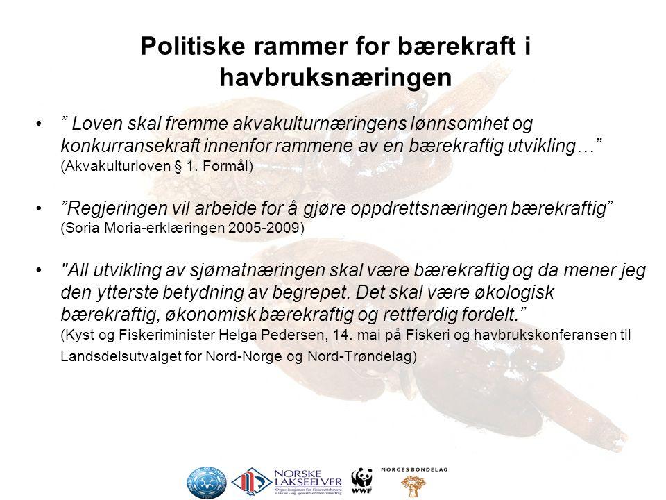 Politiske rammer for bærekraft i havbruksnæringen Loven skal fremme akvakulturnæringens lønnsomhet og konkurransekraft innenfor rammene av en bærekraftig utvikling… (Akvakulturloven § 1.
