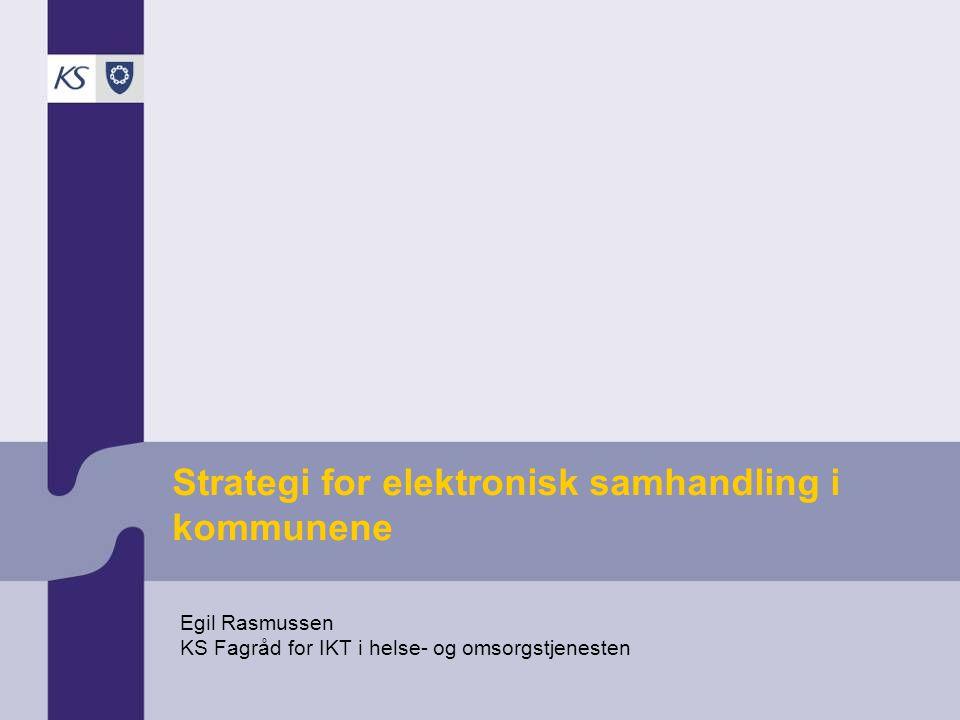 Strategi for elektronisk samhandling i kommunene Egil Rasmussen KS Fagråd for IKT i helse- og omsorgstjenesten