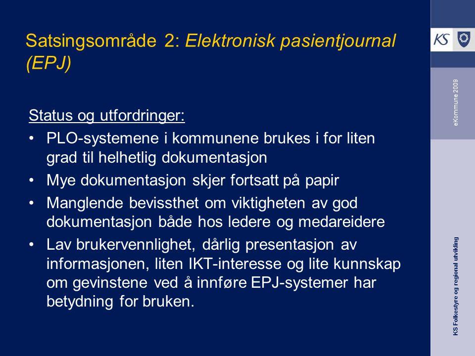 KS Folkestyre og regional utvikling eKommune 2009 Satsingsområde 2: Elektronisk pasientjournal (EPJ) Status og utfordringer: PLO-systemene i kommunene