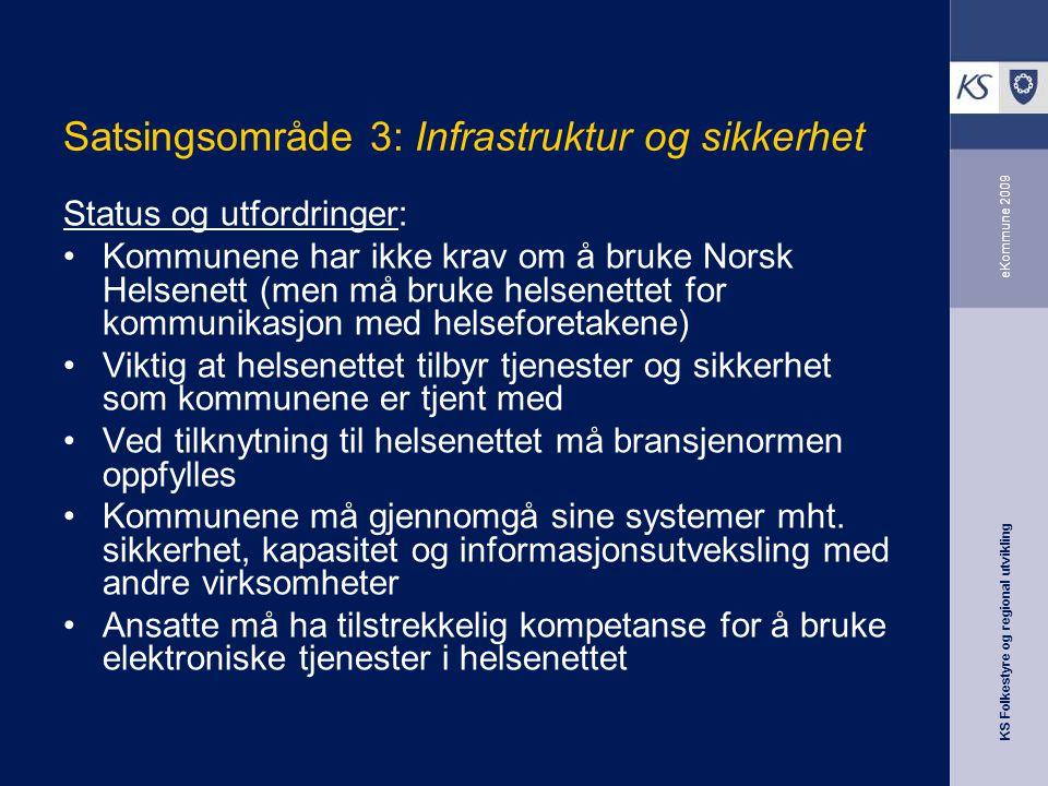 KS Folkestyre og regional utvikling eKommune 2009 Satsingsområde 3: Infrastruktur og sikkerhet Status og utfordringer: Kommunene har ikke krav om å br