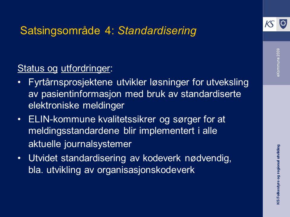 KS Folkestyre og regional utvikling eKommune 2009 Satsingsområde 4: Standardisering Status og utfordringer: Fyrtårnsprosjektene utvikler løsninger for