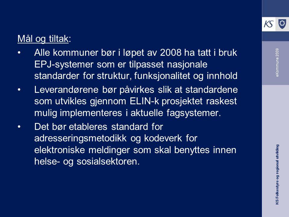 KS Folkestyre og regional utvikling eKommune 2009 Mål og tiltak: Alle kommuner bør i løpet av 2008 ha tatt i bruk EPJ-systemer som er tilpasset nasjon