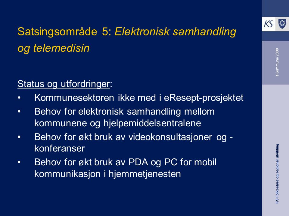 KS Folkestyre og regional utvikling eKommune 2009 Satsingsområde 5: Elektronisk samhandling og telemedisin Status og utfordringer: Kommunesektoren ikk