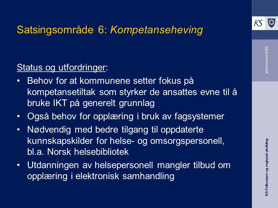 KS Folkestyre og regional utvikling eKommune 2009 Satsingsområde 6: Kompetanseheving Status og utfordringer: Behov for at kommunene setter fokus på ko