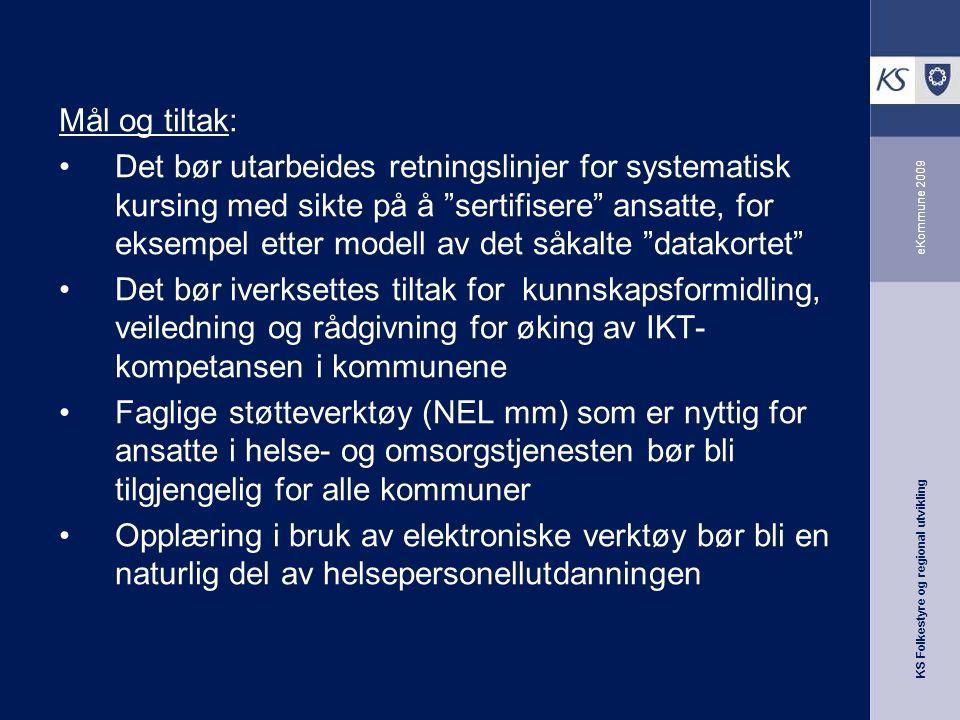 """KS Folkestyre og regional utvikling eKommune 2009 Mål og tiltak: Det bør utarbeides retningslinjer for systematisk kursing med sikte på å """"sertifisere"""