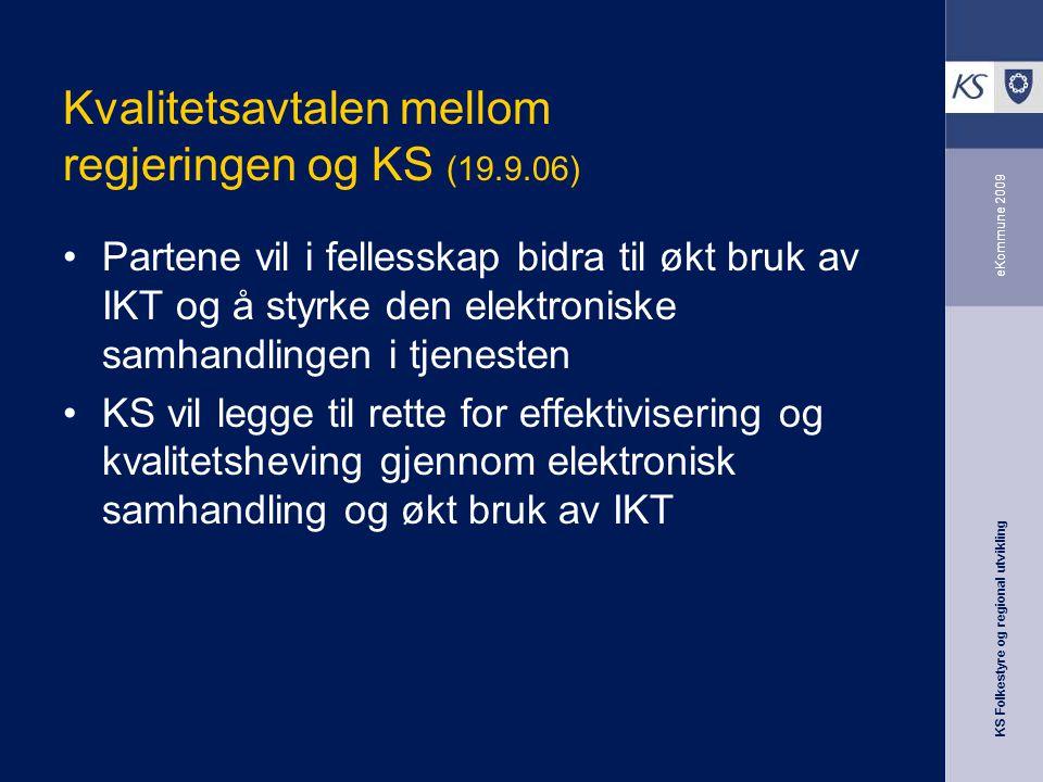 KS Folkestyre og regional utvikling eKommune 2009 Kvalitetsavtalen mellom regjeringen og KS (19.9.06) Partene vil i fellesskap bidra til økt bruk av I