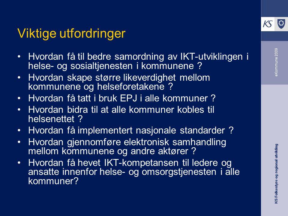 KS Folkestyre og regional utvikling eKommune 2009 Viktige utfordringer Hvordan få til bedre samordning av IKT-utviklingen i helse- og sosialtjenesten i kommunene .