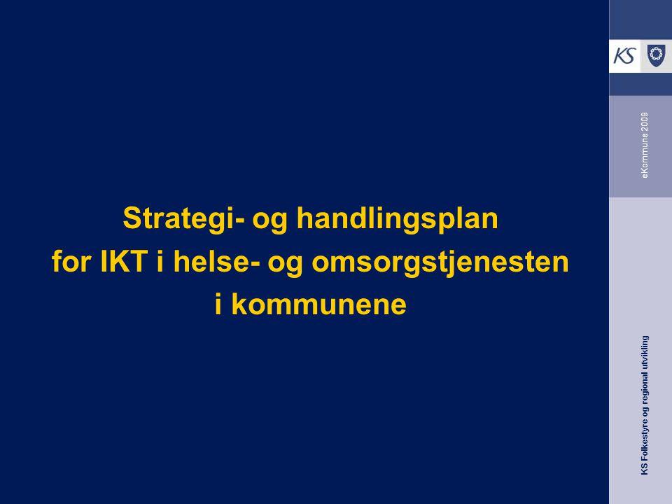 KS Folkestyre og regional utvikling eKommune 2009 Strategi- og handlingsplan for IKT i helse- og omsorgstjenesten i kommunene
