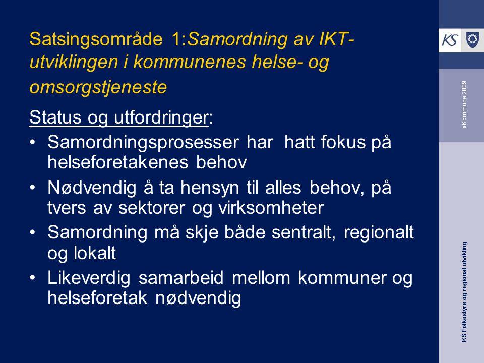 KS Folkestyre og regional utvikling eKommune 2009 Satsingsområde 1:Samordning av IKT- utviklingen i kommunenes helse- og omsorgstjeneste Status og utf
