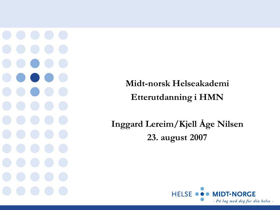 Midt-norsk Helseakademi Etterutdanning i HMN Inggard Lereim/Kjell Åge Nilsen 23. august 2007