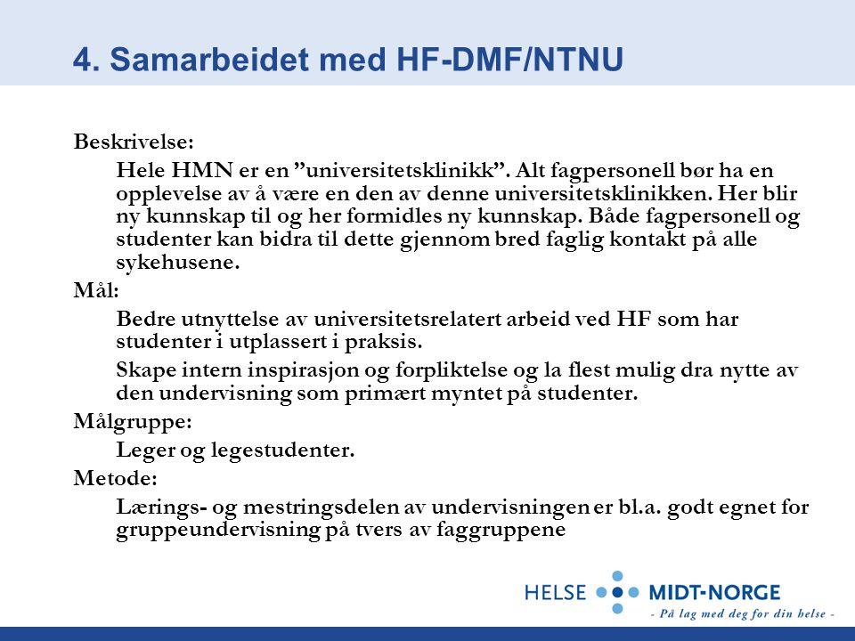 """4. Samarbeidet med HF-DMF/NTNU Beskrivelse: Hele HMN er en """"universitetsklinikk"""". Alt fagpersonell bør ha en opplevelse av å være en den av denne univ"""