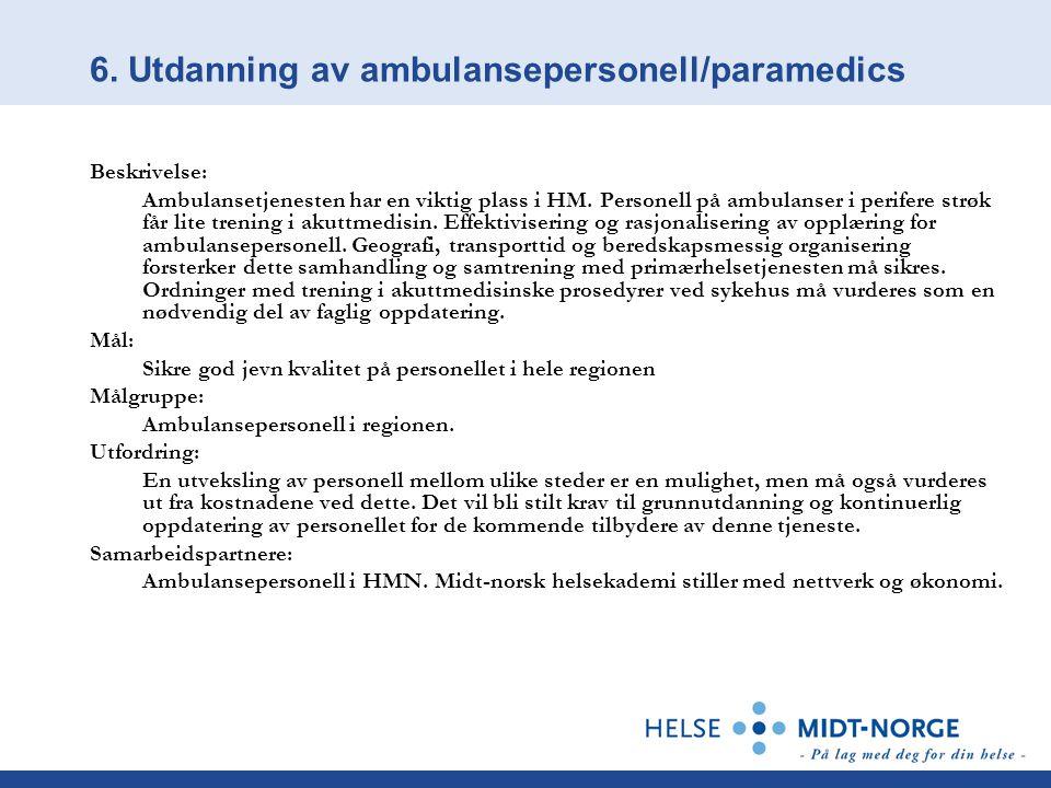 6. Utdanning av ambulansepersonell/paramedics Beskrivelse: Ambulansetjenesten har en viktig plass i HM. Personell på ambulanser i perifere strøk får l