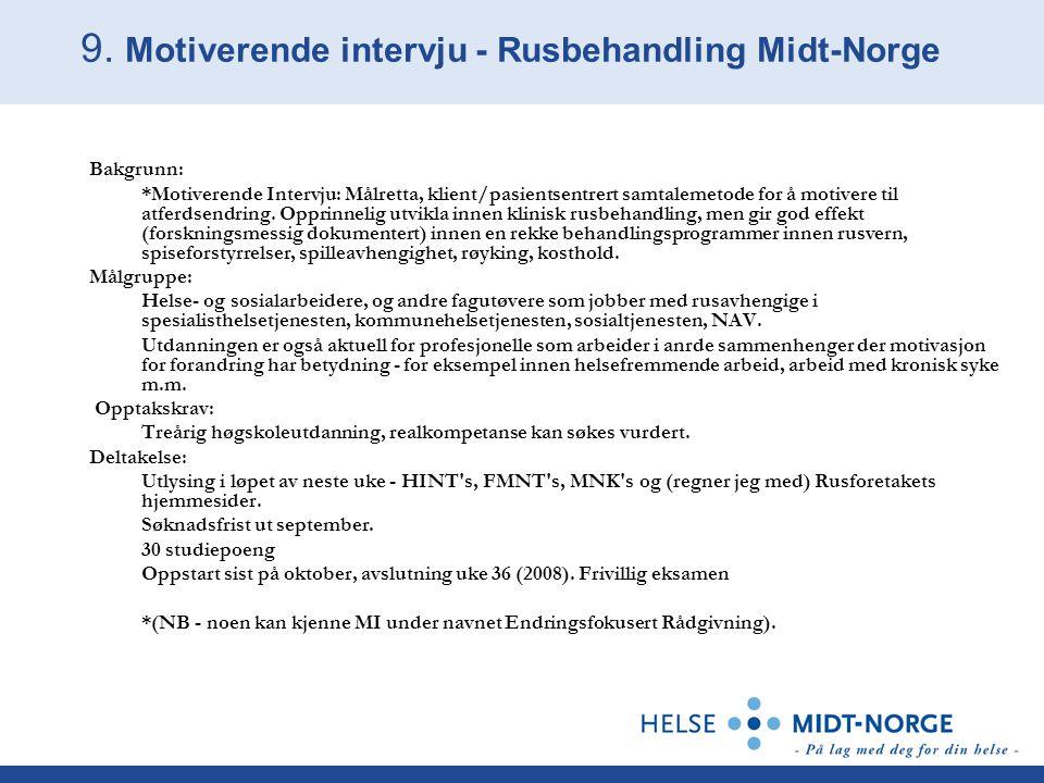 9. Motiverende intervju - Rusbehandling Midt-Norge Bakgrunn: *Motiverende Intervju: Målretta, klient/pasientsentrert samtalemetode for å motivere til