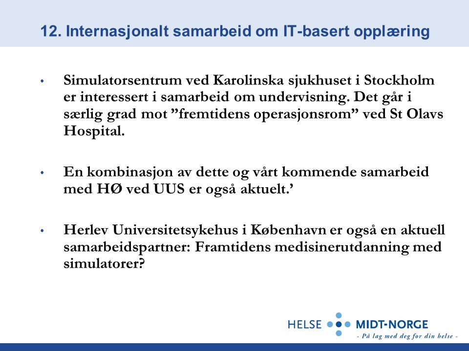 12. Internasjonalt samarbeid om IT-basert opplæring Simulatorsentrum ved Karolinska sjukhuset i Stockholm er interessert i samarbeid om undervisning.