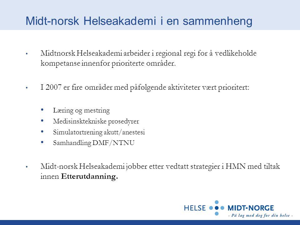 Midt-norsk Helseakademi i en sammenheng Midtnorsk Helseakademi arbeider i regional regi for å vedlikeholde kompetanse innenfor prioriterte områder. I