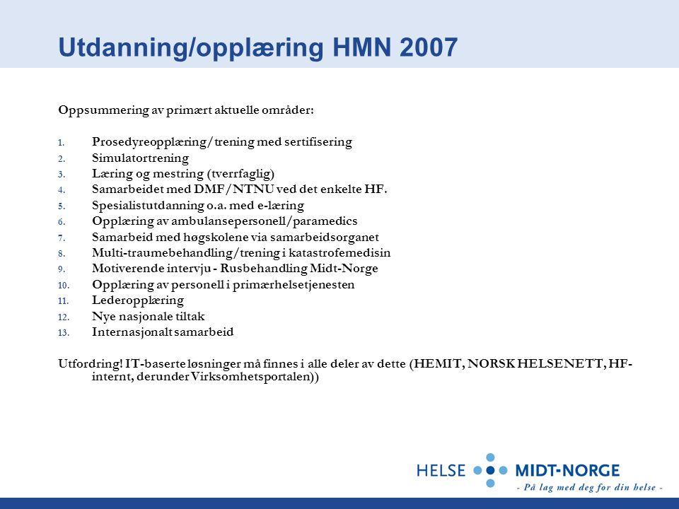 Utdanning/opplæring HMN 2007 Oppsummering av primært aktuelle områder: 1. Prosedyreopplæring/trening med sertifisering 2. Simulatortrening 3. Læring o