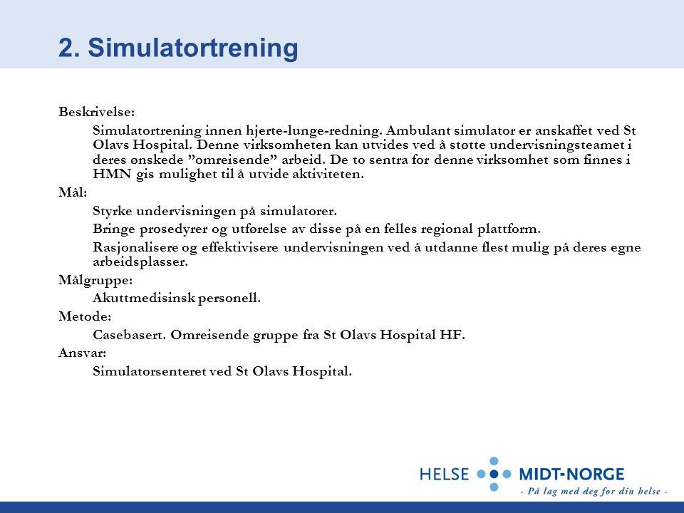 2. Simulatortrening Beskrivelse: Simulatortrening innen hjerte-lunge-redning. Ambulant simulator er anskaffet ved St Olavs Hospital. Denne virksomhete