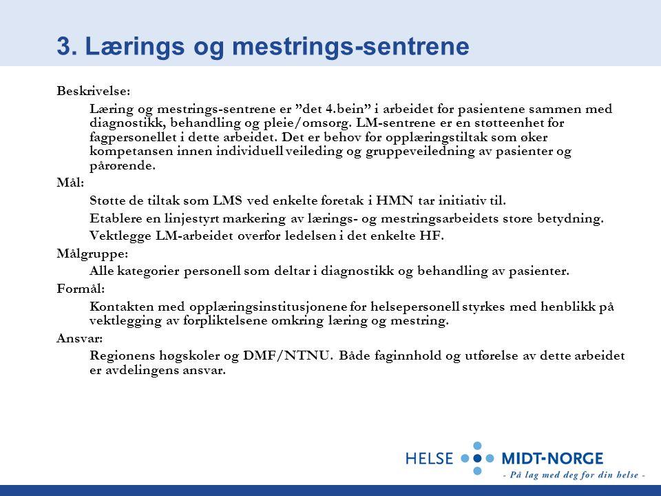 """3. Lærings og mestrings-sentrene Beskrivelse: Læring og mestrings-sentrene er """"det 4.bein"""" i arbeidet for pasientene sammen med diagnostikk, behandlin"""