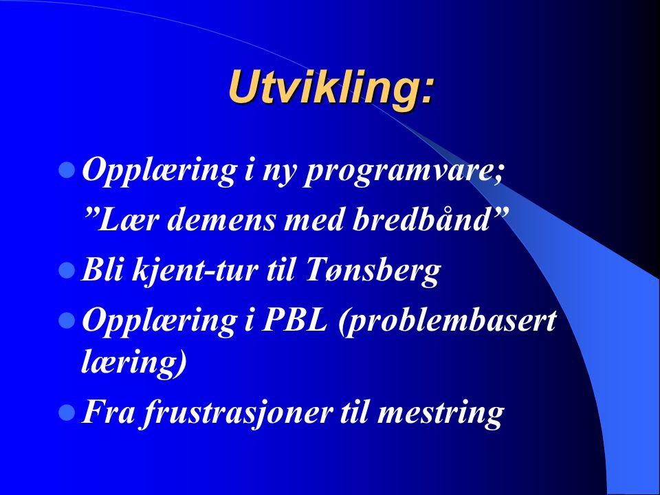 """Utvikling: Opplæring i ny programvare; """"Lær demens med bredbånd"""" Bli kjent-tur til Tønsberg Opplæring i PBL (problembasert læring) Fra frustrasjoner t"""