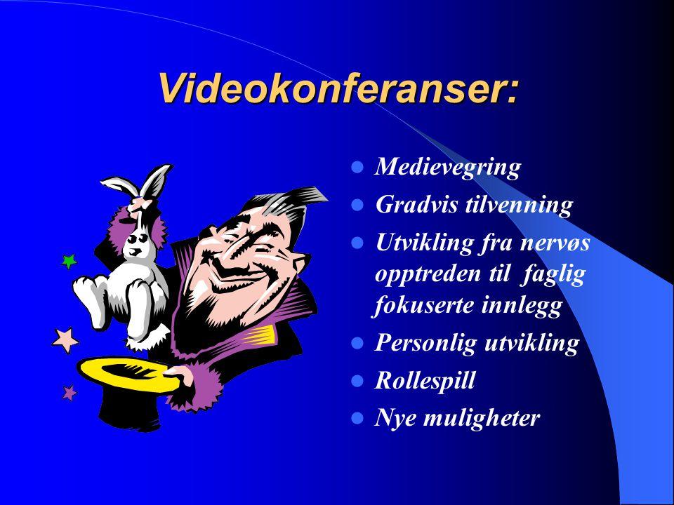 Videokonferanser: Medievegring Gradvis tilvenning Utvikling fra nervøs opptreden til faglig fokuserte innlegg Personlig utvikling Rollespill Nye mulig