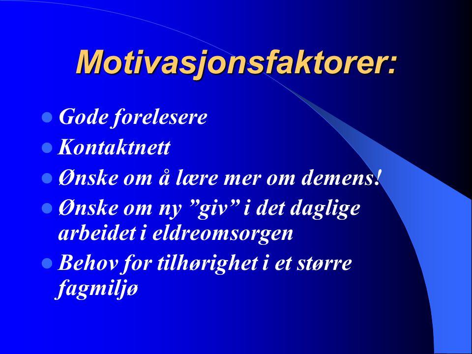 """Motivasjonsfaktorer: Gode forelesere Kontaktnett Ønske om å lære mer om demens! Ønske om ny """"giv"""" i det daglige arbeidet i eldreomsorgen Behov for til"""