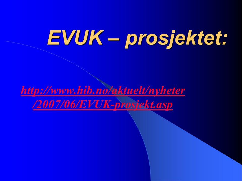 EVUK – prosjektet: http://www.hib.no/aktuelt/nyheter /2007/06/EVUK-prosjekt.asp