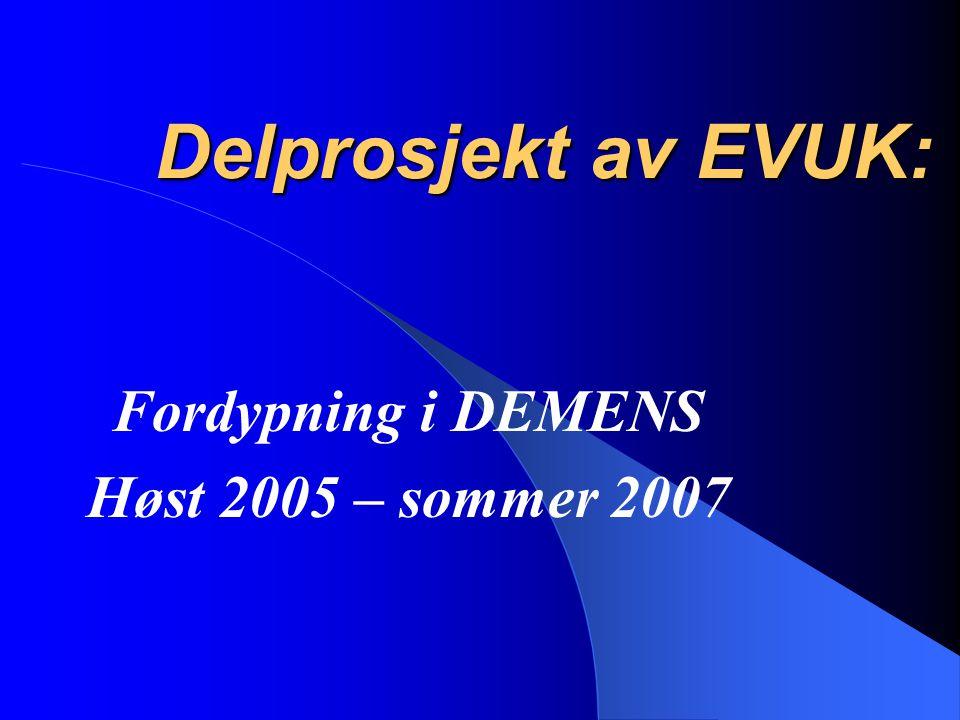 Delprosjekt av EVUK: Fordypning i DEMENS Høst 2005 – sommer 2007