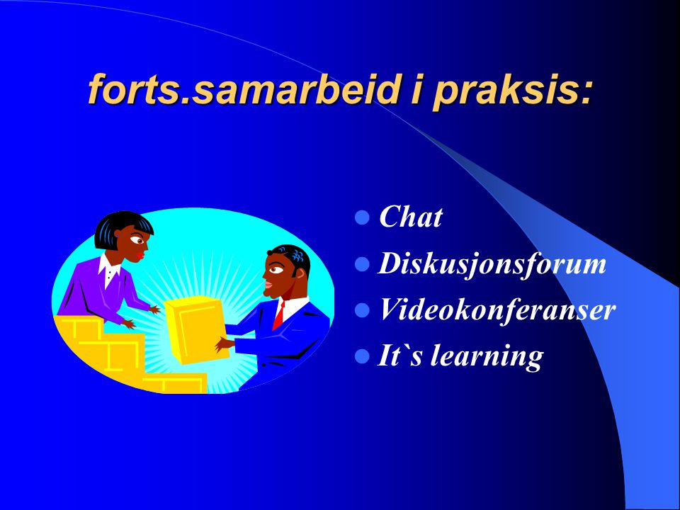 forts.samarbeid i praksis: Chat Diskusjonsforum Videokonferanser It`s learning