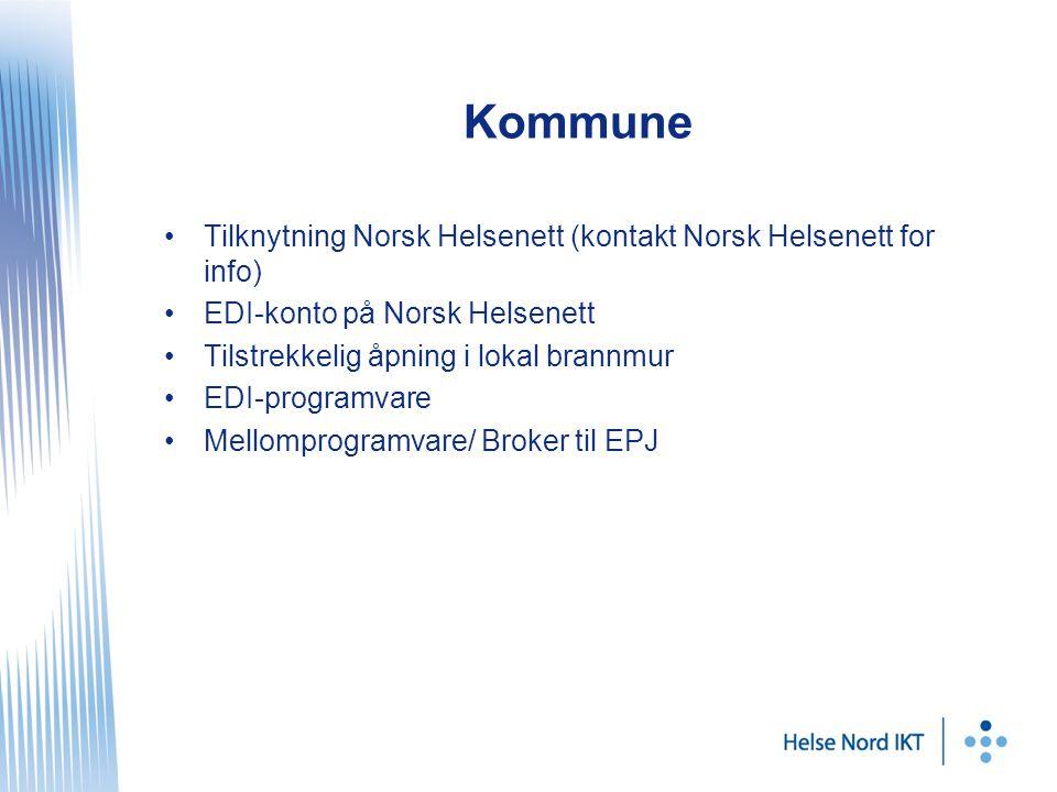 Kommune Tilknytning Norsk Helsenett (kontakt Norsk Helsenett for info) EDI-konto på Norsk Helsenett Tilstrekkelig åpning i lokal brannmur EDI-programvare Mellomprogramvare/ Broker til EPJ
