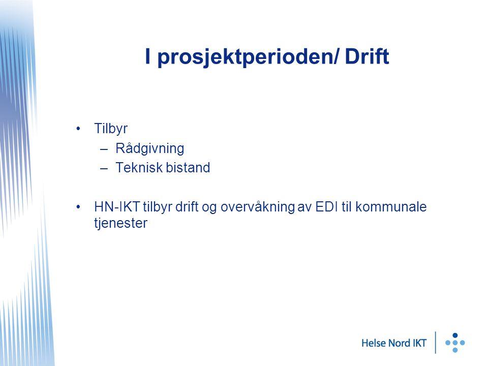 I prosjektperioden/ Drift Tilbyr –Rådgivning –Teknisk bistand HN-IKT tilbyr drift og overvåkning av EDI til kommunale tjenester