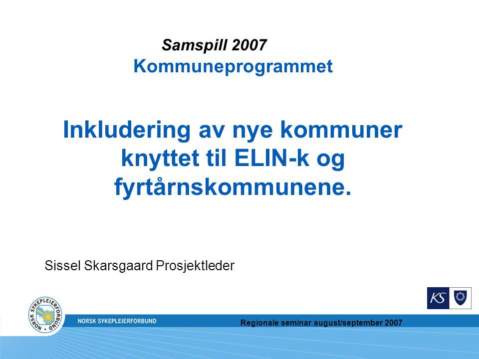 Regionale seminar august/september 2007 Inkludering av nye kommuner knyttet til ELIN-k og fyrtårnskommunene.