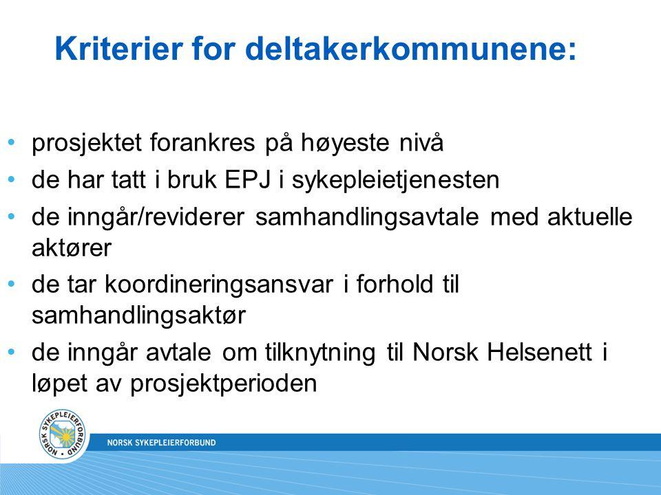 Kriterier for deltakerkommunene: prosjektet forankres på høyeste nivå de har tatt i bruk EPJ i sykepleietjenesten de inngår/reviderer samhandlingsavtale med aktuelle aktører de tar koordineringsansvar i forhold til samhandlingsaktør de inngår avtale om tilknytning til Norsk Helsenett i løpet av prosjektperioden